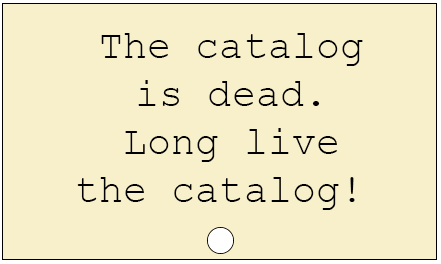 Card catalog card reads: The catalog is dead. Long live the catalog!